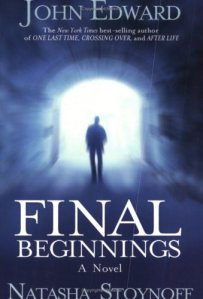 Final Beginnings by John Edward and Natasha Stoynoff, spiritual/metaphysical thriller about a psychic medium