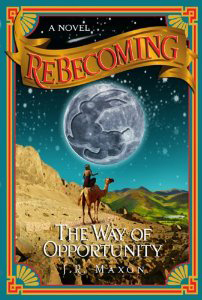 ReBecoming: The Way of Opportunity by JR Maxon, spiritual novel, new age fiction, metaphysical