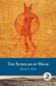 Scholar of Moab Steven L Peck spiritual fiction Mormon novel metaphysical