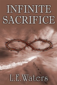 Infinite Sacrifice LE Waters spiritual fiction metaphysical novel new age fiction